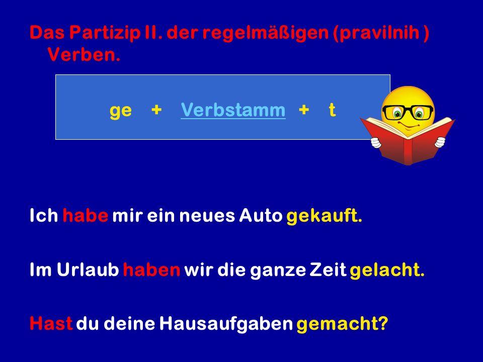 Das Partizip II. der regelmäßigen (pravilnih ) Verben.