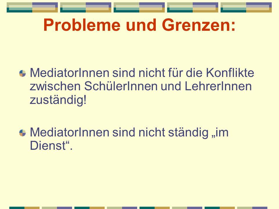 Probleme und Grenzen: MediatorInnen sind nicht für die Konflikte zwischen SchülerInnen und LehrerInnen zuständig!