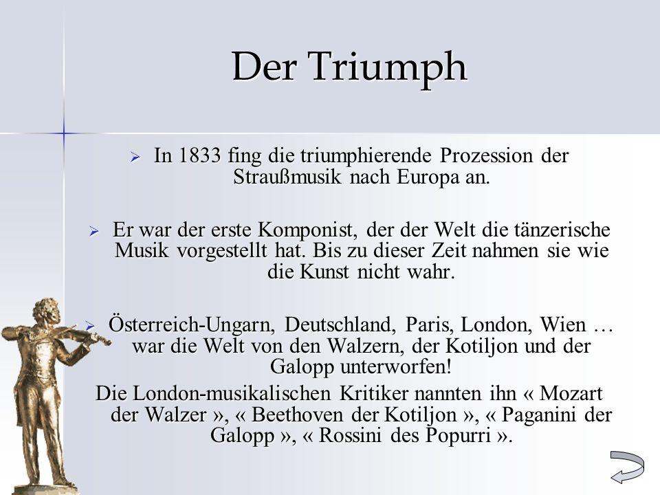 Der Triumph In 1833 fing die triumphierende Prozession der Straußmusik nach Europa an.