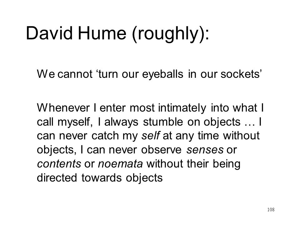 David Hume (roughly): We cannot 'turn our eyeballs in our sockets'