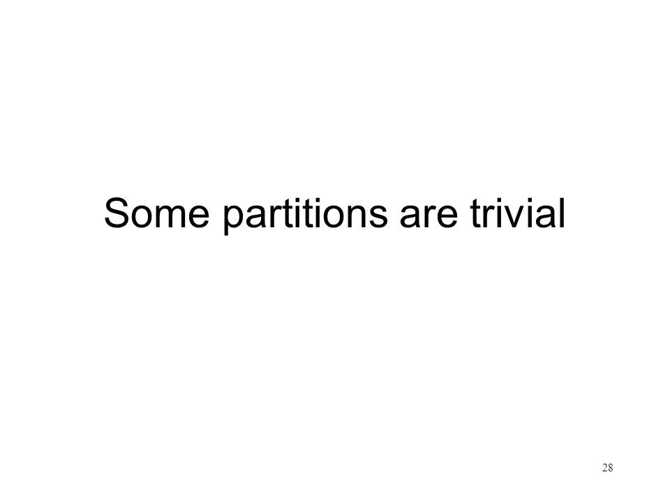 Some partitions are trivial