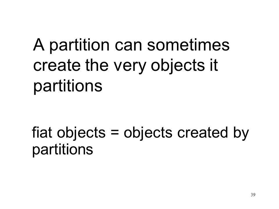 A partition can sometimes create the very objects it partitions