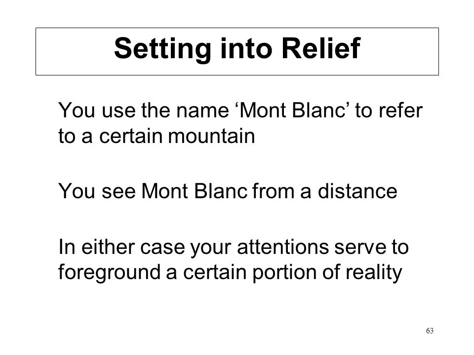 Setting into Relief You use the name 'Mont Blanc' to refer to a certain mountain. You see Mont Blanc from a distance.