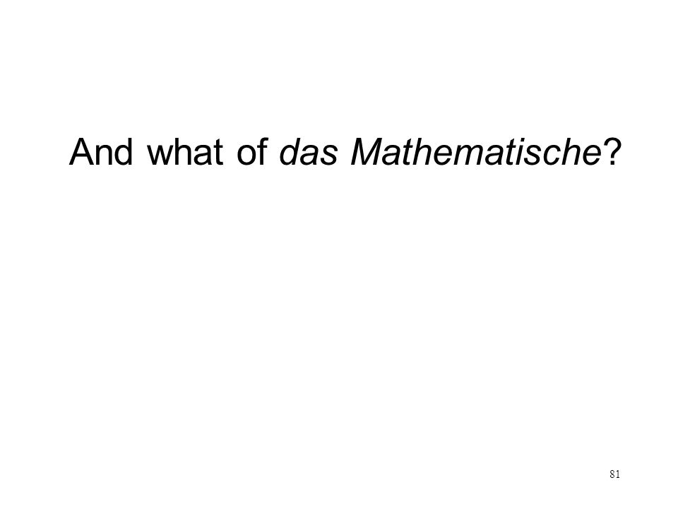 And what of das Mathematische