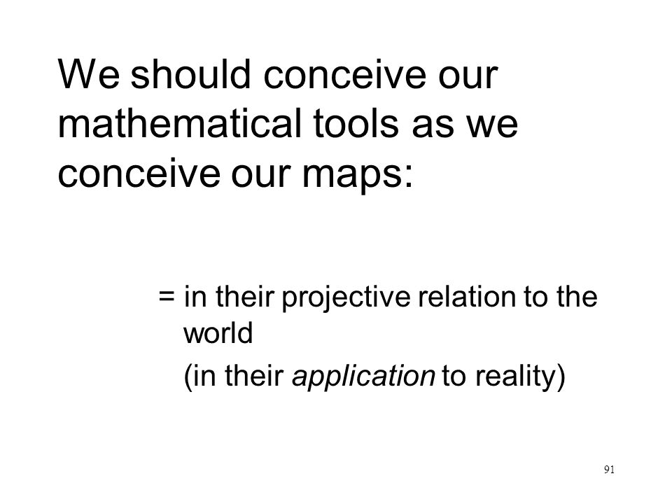 We should conceive our mathematical tools as we conceive our maps: