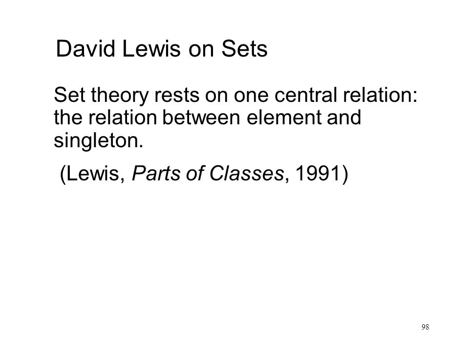 David Lewis on Sets Set theory rests on one central relation: the relation between element and singleton.