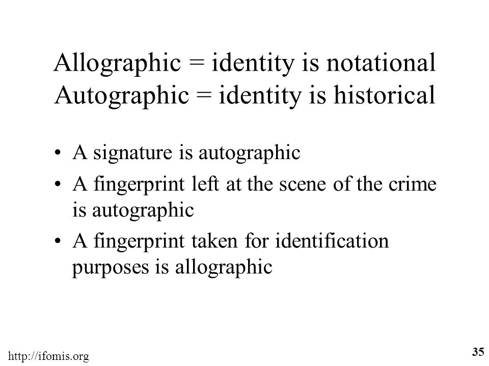 Allographic = identity is notational Autographic = identity is historical