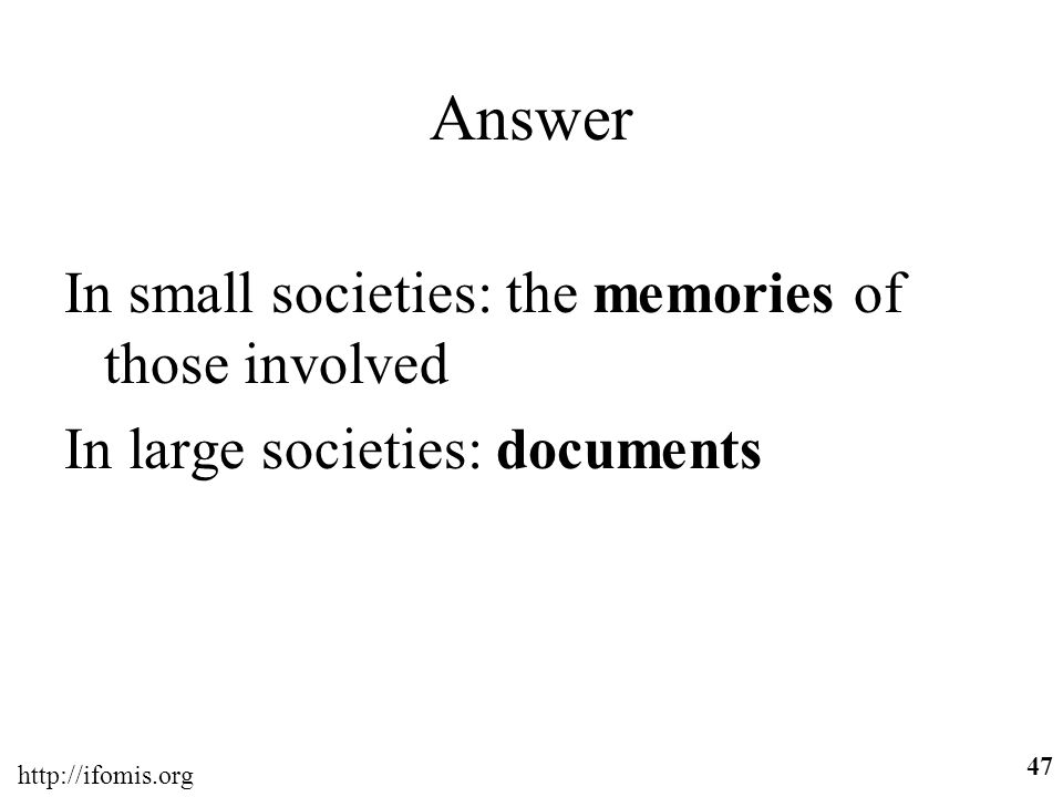 Answer In small societies: the memories of those involved