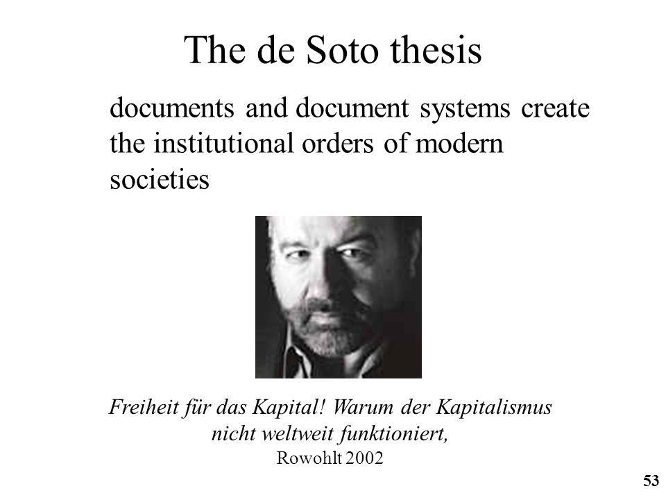 The de Soto thesis documents and document systems create the institutional orders of modern societies.