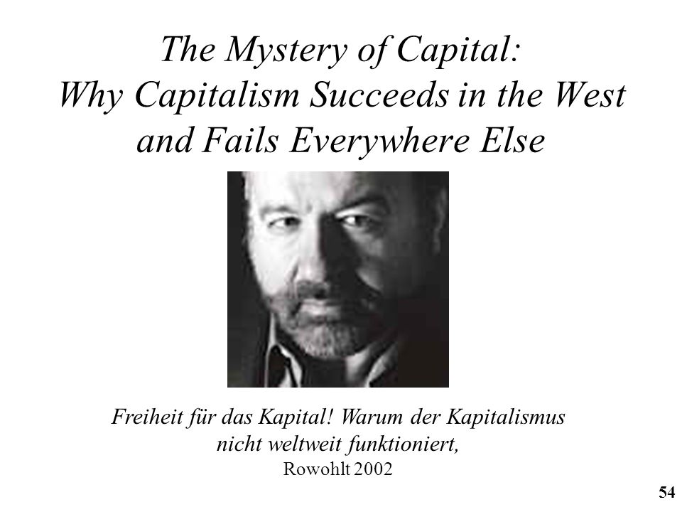 The Mystery of Capital: Why Capitalism Succeeds in the West and Fails Everywhere Else