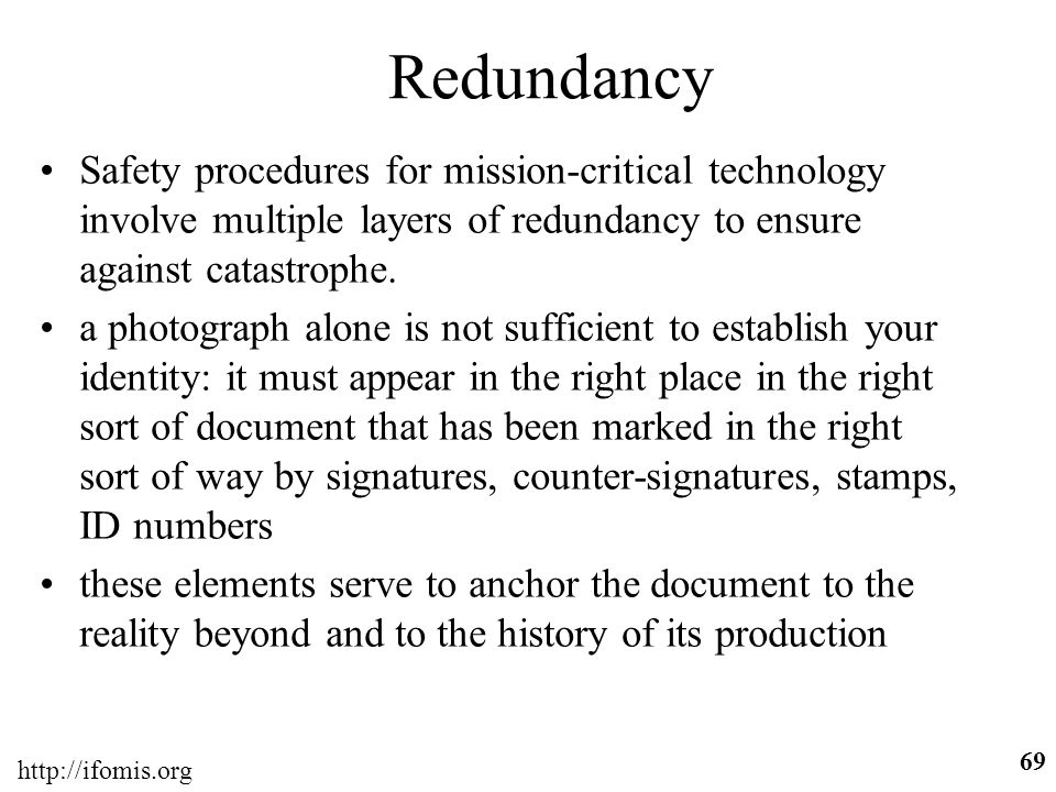 Redundancy Safety procedures for mission-critical technology involve multiple layers of redundancy to ensure against catastrophe.