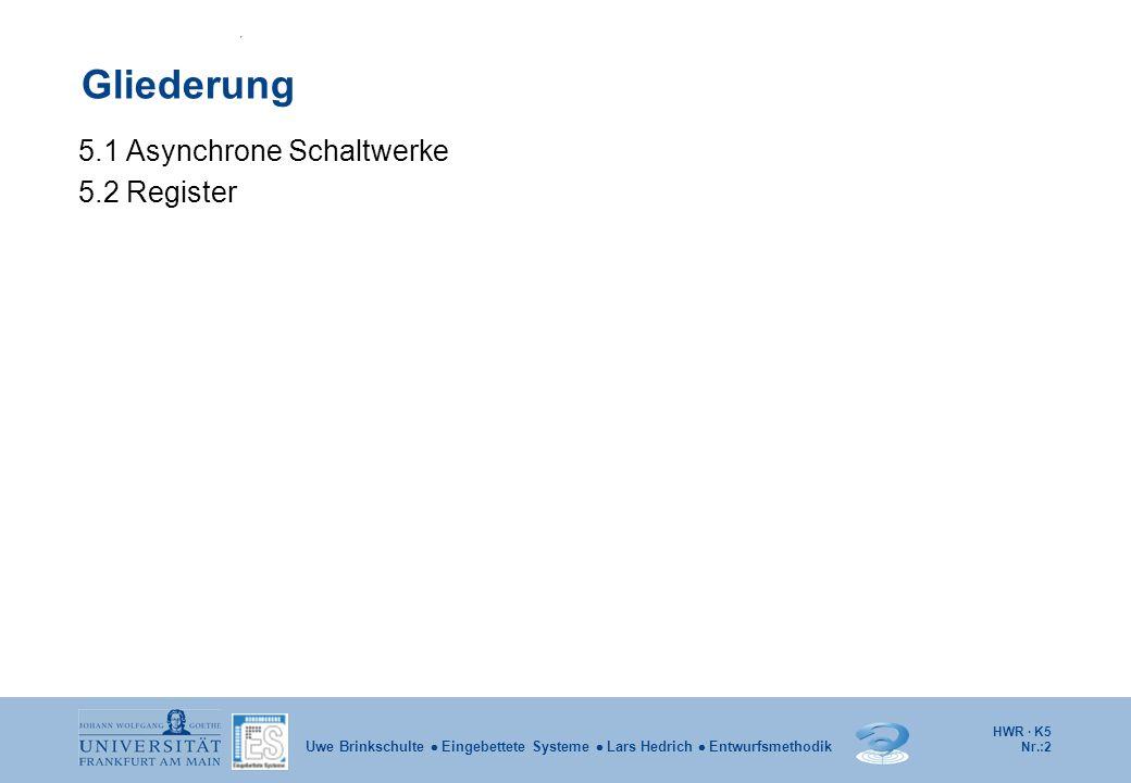 Gliederung 5.1 Asynchrone Schaltwerke 5.2 Register