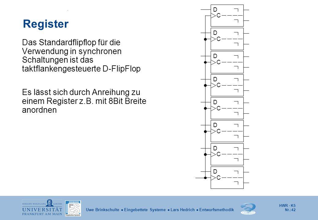 D C. Register. D. C. Das Standardflipflop für die Verwendung in synchronen Schaltungen ist das taktflankengesteuerte D-FlipFlop.