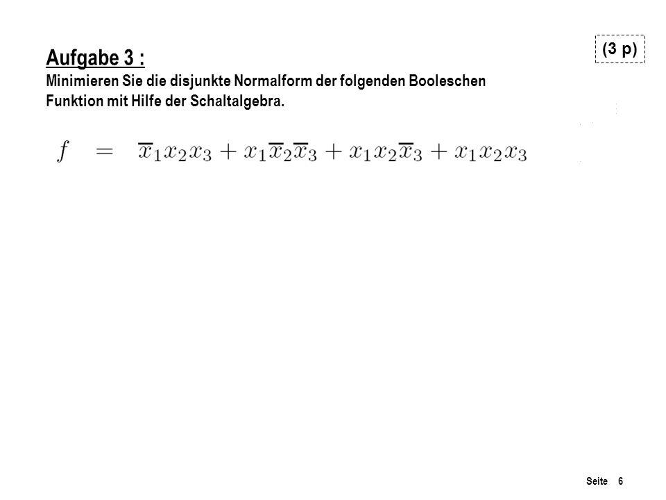(3 p) Aufgabe 3 : Minimieren Sie die disjunkte Normalform der folgenden Booleschen.