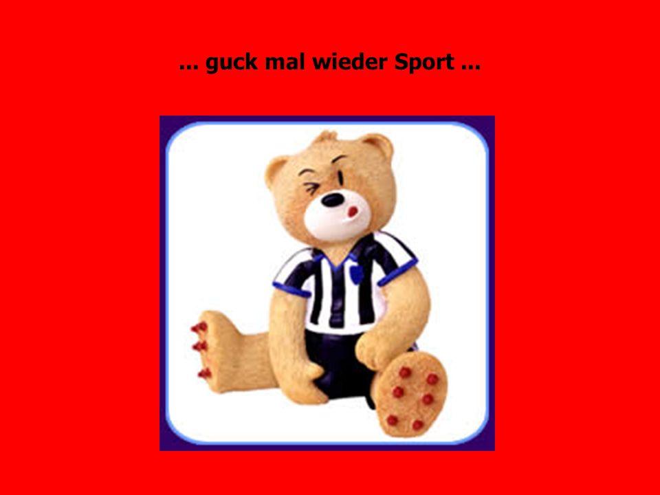 ... guck mal wieder Sport ...