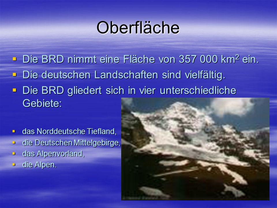 Oberfläche Die BRD nimmt eine Fläche von 357 000 km2 ein.
