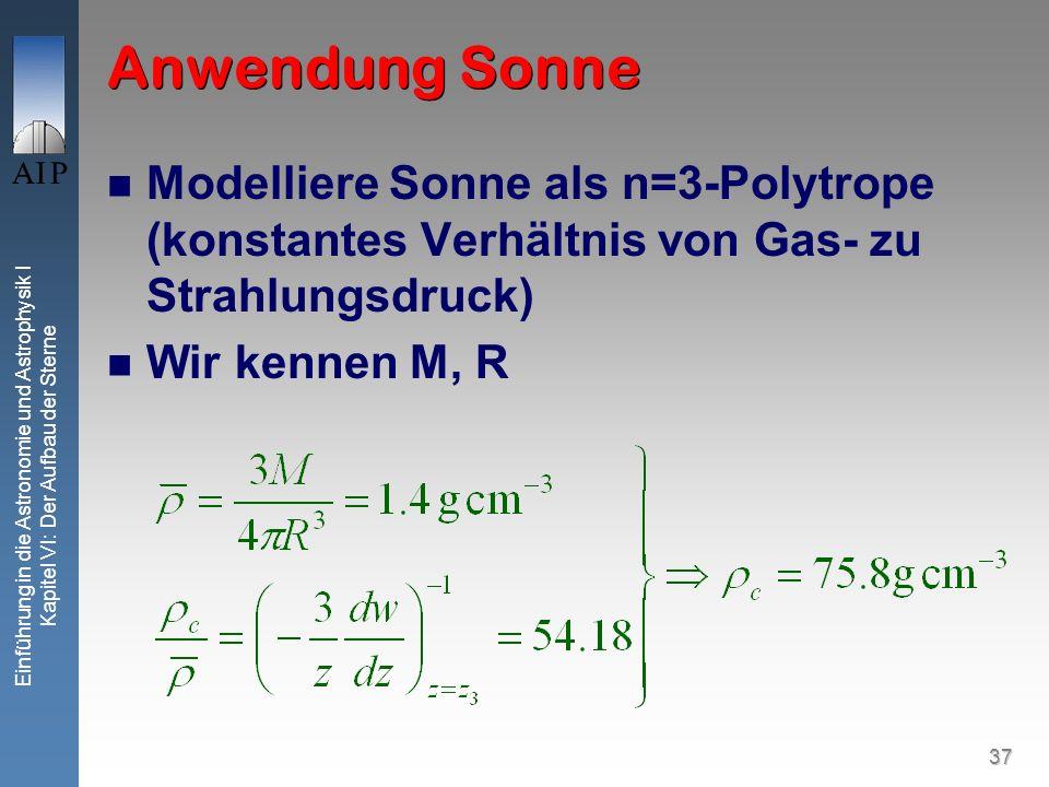 Anwendung Sonne Modelliere Sonne als n=3-Polytrope (konstantes Verhältnis von Gas- zu Strahlungsdruck)