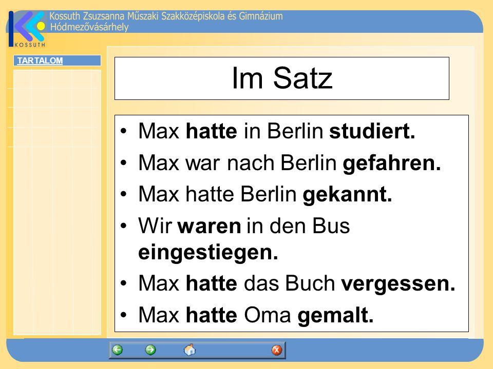Im Satz Max hatte in Berlin studiert. Max war nach Berlin gefahren.
