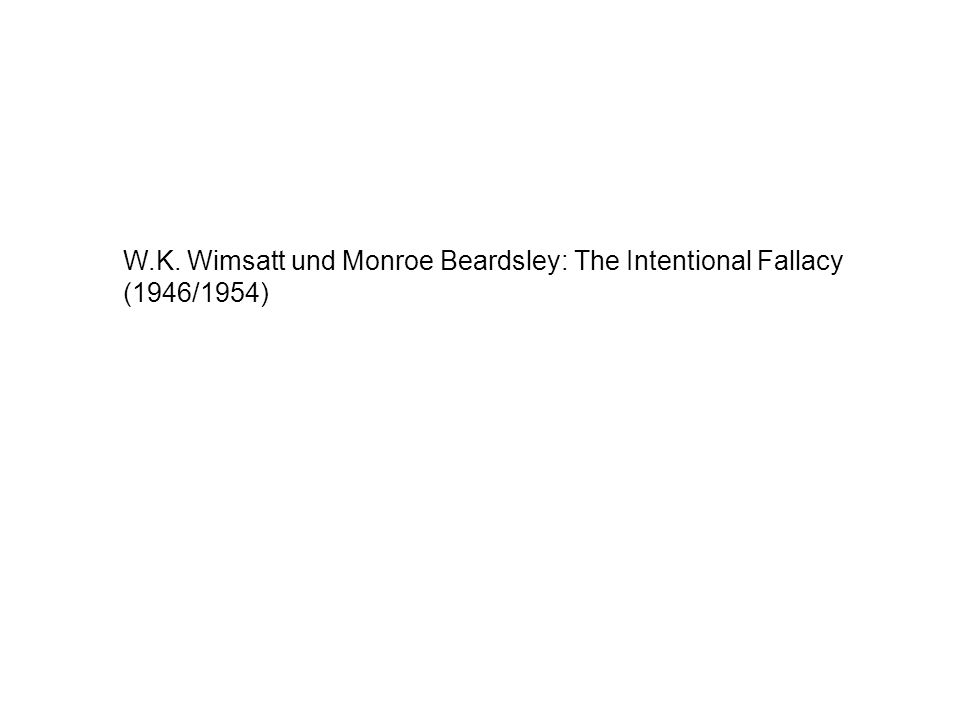 W.K. Wimsatt und Monroe Beardsley: The Intentional Fallacy (1946/1954)
