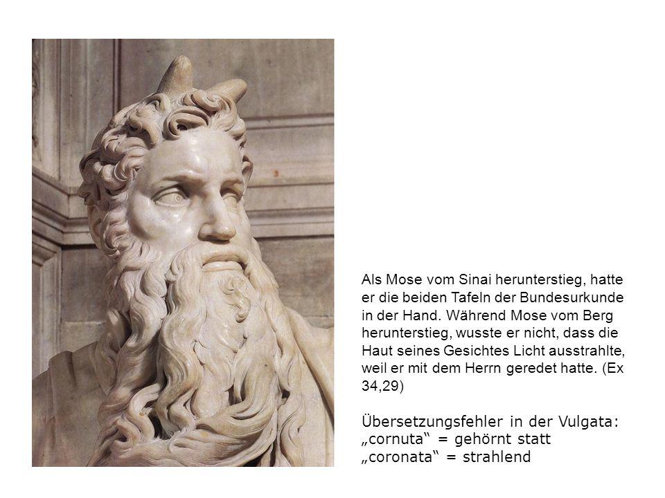 Als Mose vom Sinai herunterstieg, hatte er die beiden Tafeln der Bundesurkunde in der Hand. Während Mose vom Berg herunterstieg, wusste er nicht, dass die Haut seines Gesichtes Licht ausstrahlte, weil er mit dem Herrn geredet hatte. (Ex 34,29)