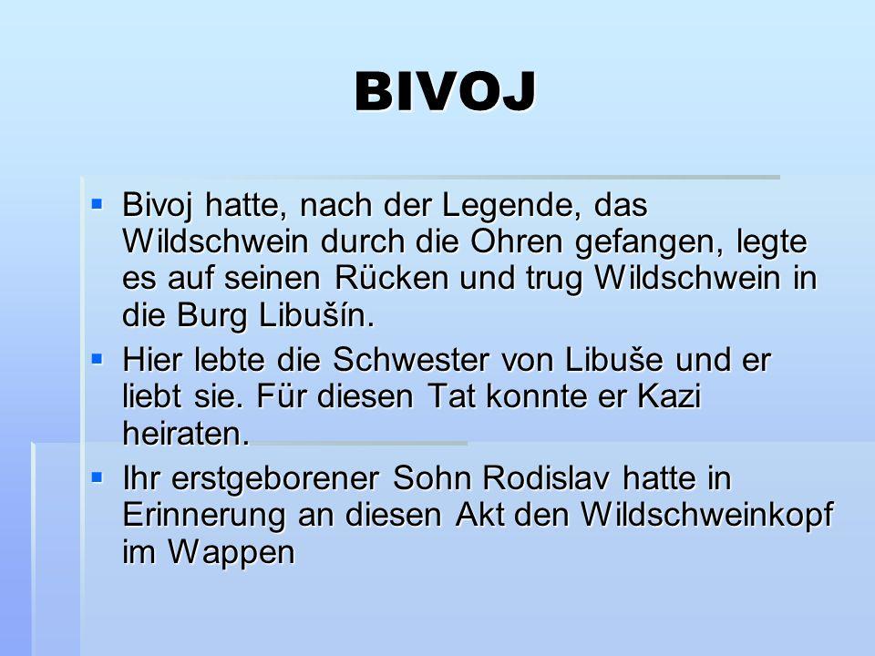 BIVOJ Bivoj hatte, nach der Legende, das Wildschwein durch die Ohren gefangen, legte es auf seinen Rücken und trug Wildschwein in die Burg Libušín.