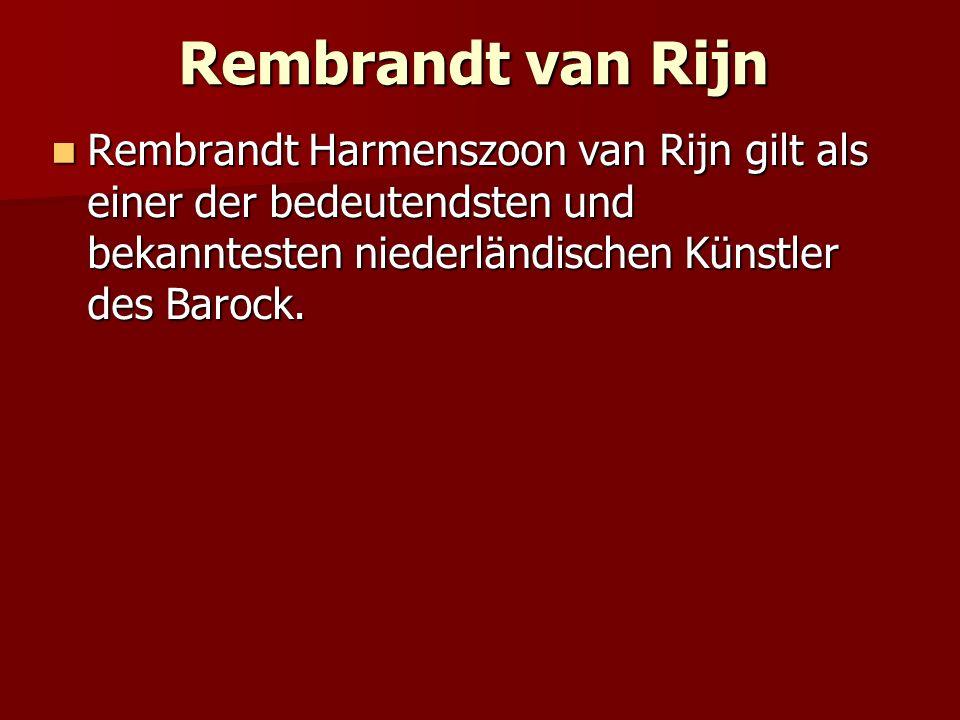 Rembrandt van Rijn Rembrandt Harmenszoon van Rijn gilt als einer der bedeutendsten und bekanntesten niederländischen Künstler des Barock.