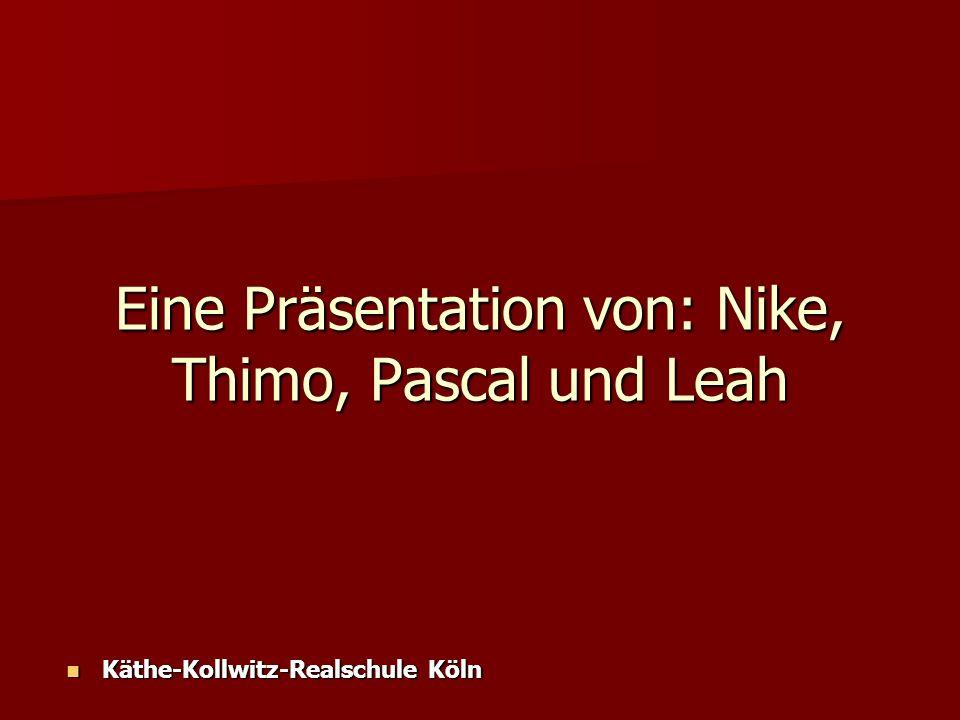 Eine Präsentation von: Nike, Thimo, Pascal und Leah