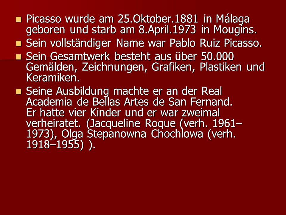 Picasso wurde am 25. Oktober. 1881 in Málaga geboren und starb am 8