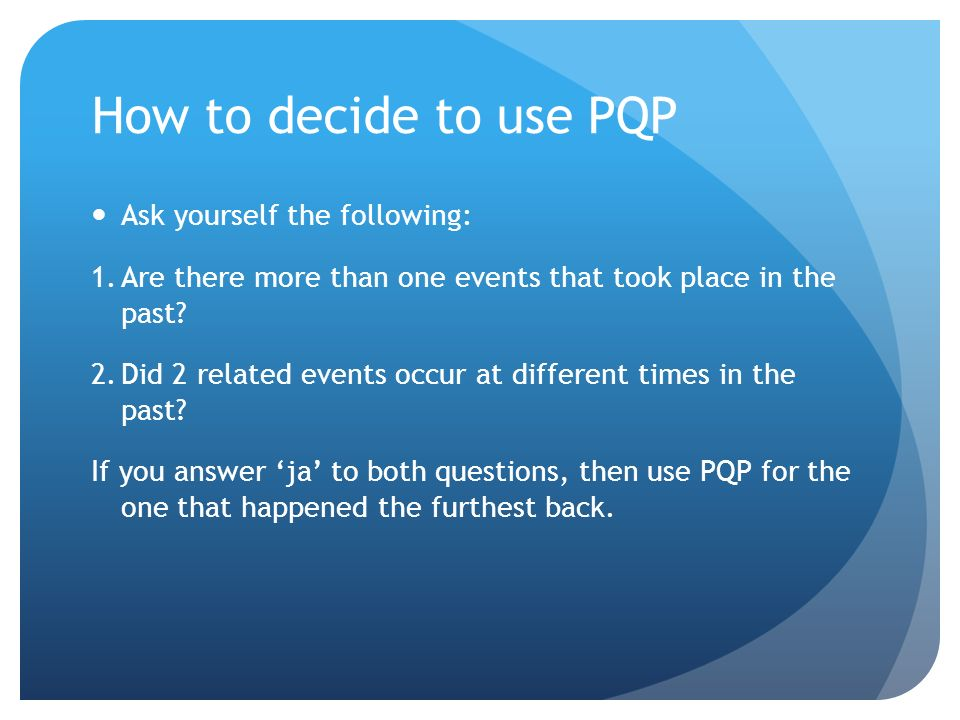 How to decide to use PQP Ask yourself the following:
