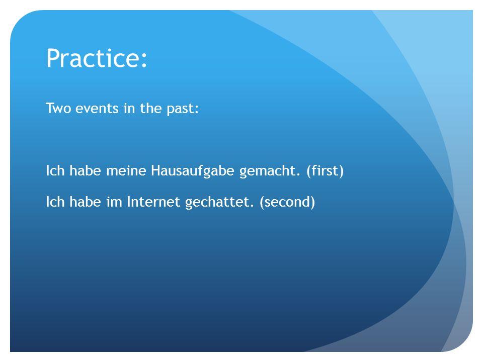 Practice: Two events in the past: Ich habe meine Hausaufgabe gemacht.