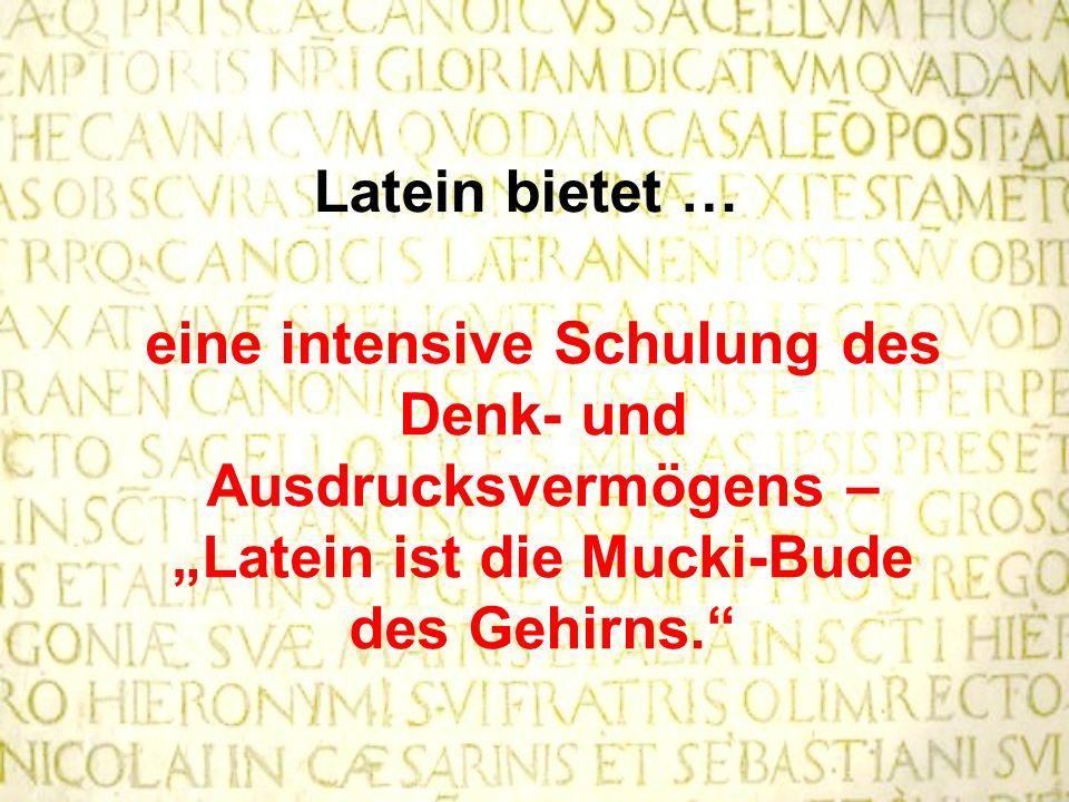 """Latein bietet … eine intensive Schulung des Denk- und Ausdrucksvermögens – """"Latein ist die Mucki-Bude des Gehirns."""