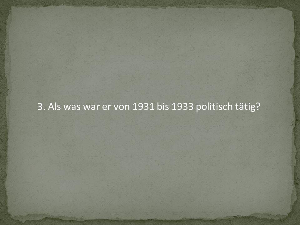 3. Als was war er von 1931 bis 1933 politisch tätig