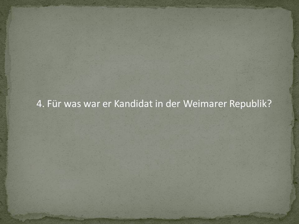 4. Für was war er Kandidat in der Weimarer Republik