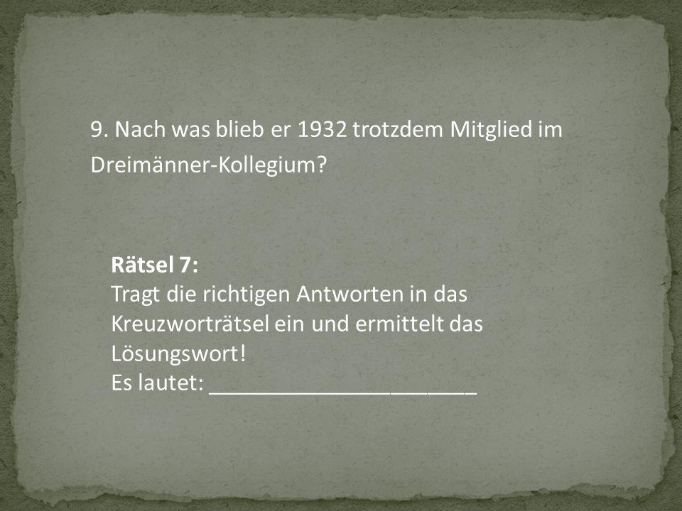 9. Nach was blieb er 1932 trotzdem Mitglied im Dreimänner-Kollegium