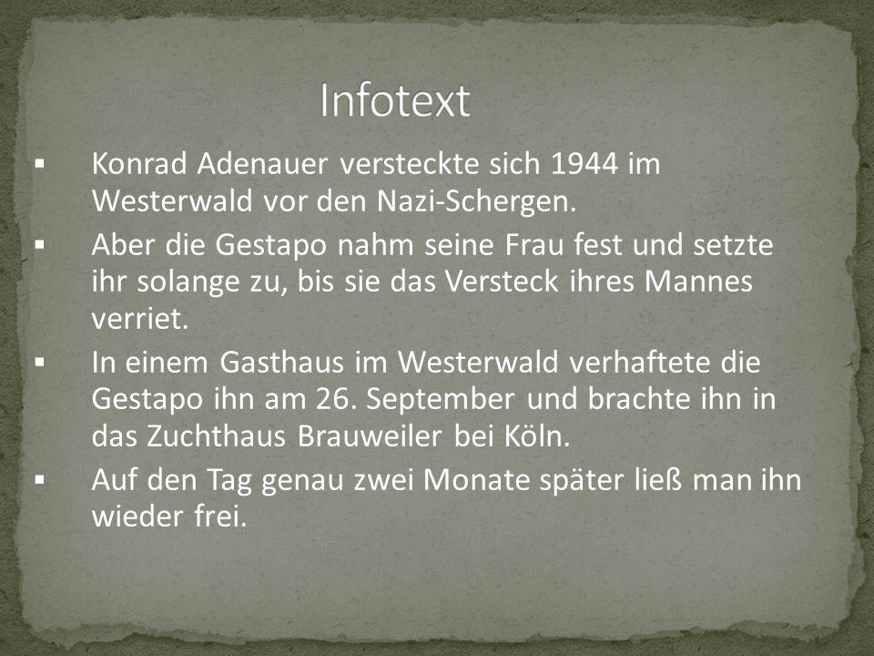 Konrad Adenauer versteckte sich 1944 im Westerwald vor den Nazi-Schergen.
