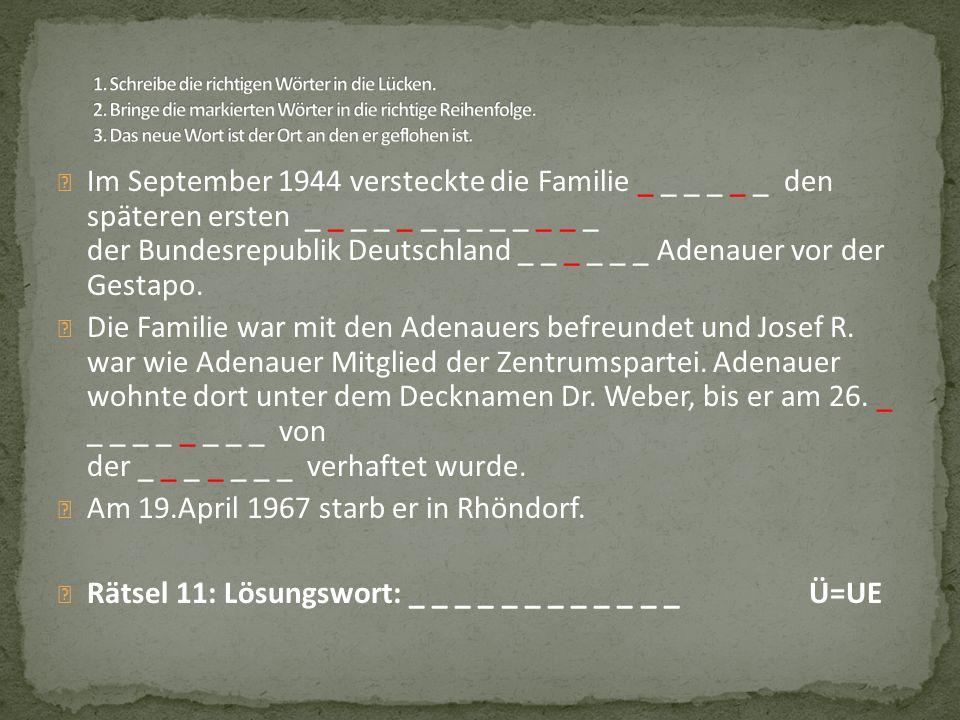 Im September 1944 versteckte die Familie _ _ _ _ _ _ den späteren ersten _ _ _ _ _ _ _ _ _ _ _ _ _ der Bundesrepublik Deutschland _ _ _ _ _ _ Adenauer vor der Gestapo.