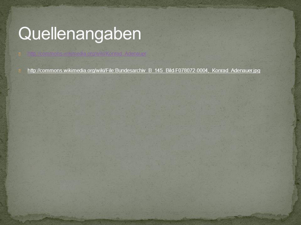 Quellenangaben http://commons.wikimedia.org/wiki/Konrad_Adenauer