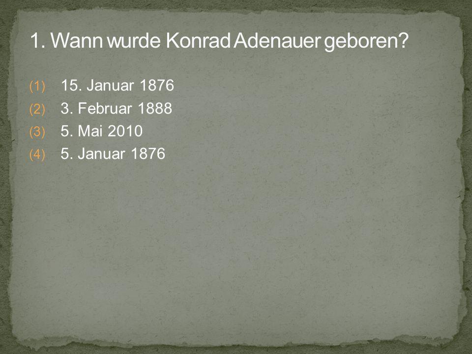 1. Wann wurde Konrad Adenauer geboren