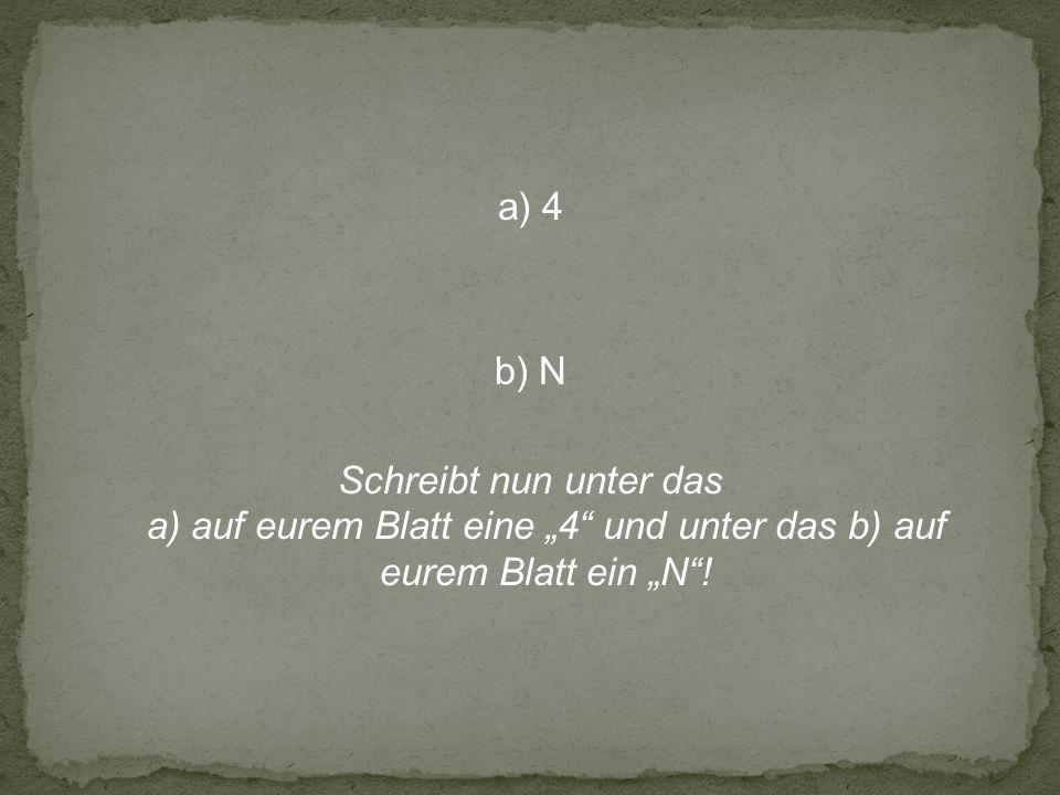 a) 4 b) N.