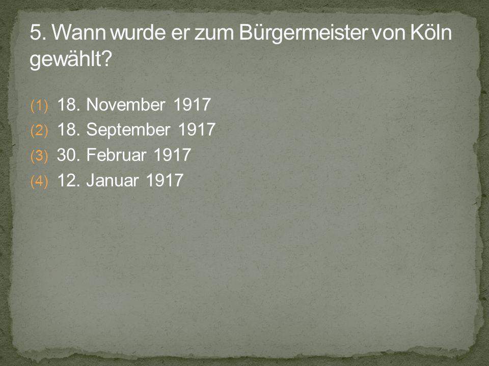 5. Wann wurde er zum Bürgermeister von Köln gewählt