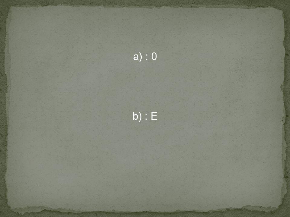 a) : 0 b) : E