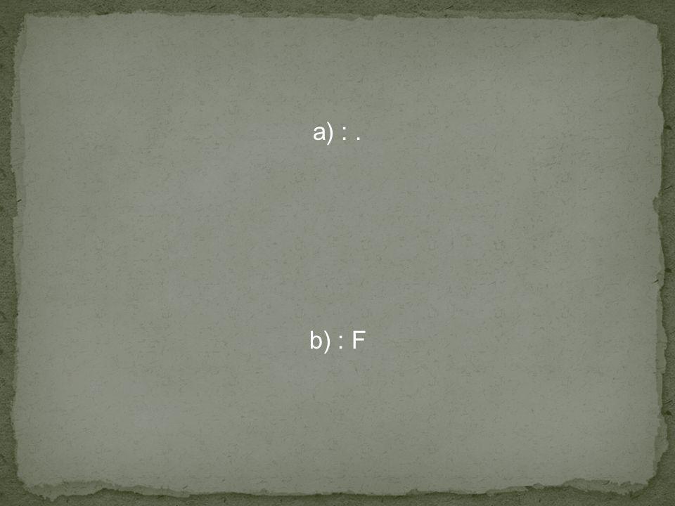 a) : . b) : F