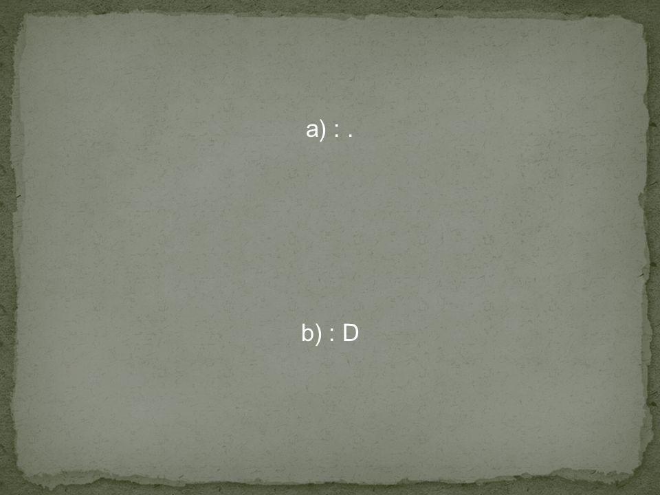 a) : . b) : D