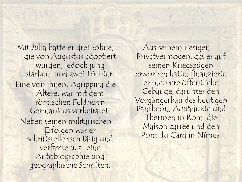 Mit Julia hatte er drei Söhne, die von Augustus adoptiert wurden, jedoch jung starben, und zwei Töchter.