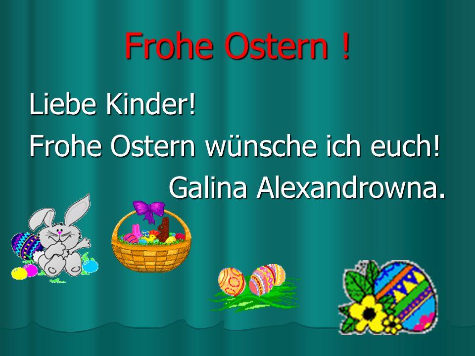Frohe Ostern ! Liebe Kinder! Frohe Ostern wünsche ich euch!