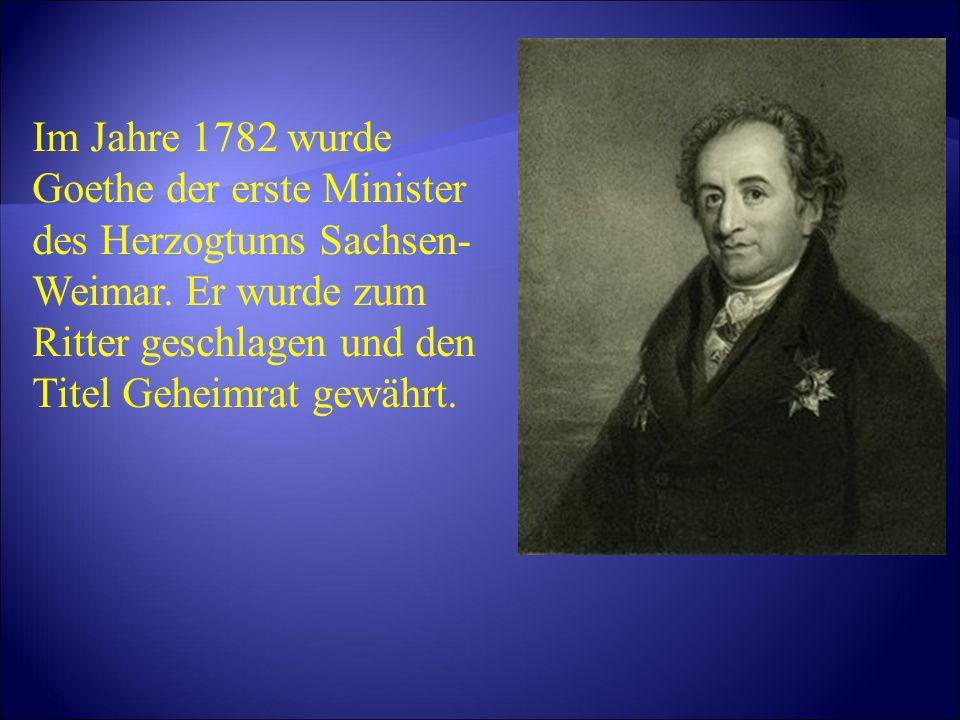 Im Jahre 1782 wurde Goethe der erste Minister des Herzogtums Sachsen-Weimar.