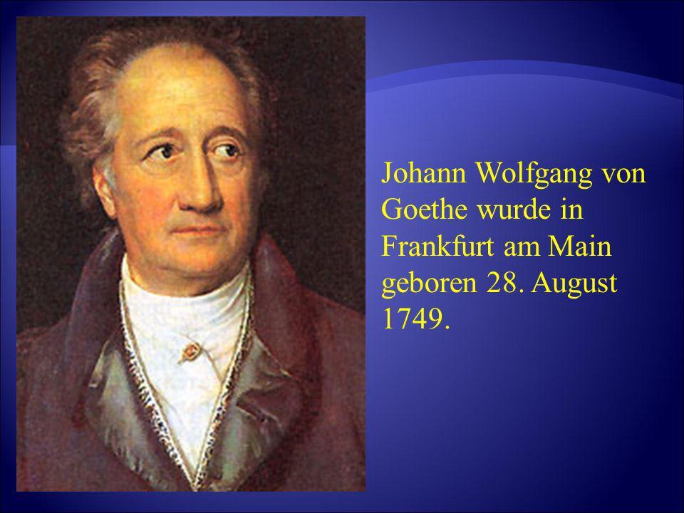Johann Wolfgang von Goethe wurde in Frankfurt am Main geboren 28