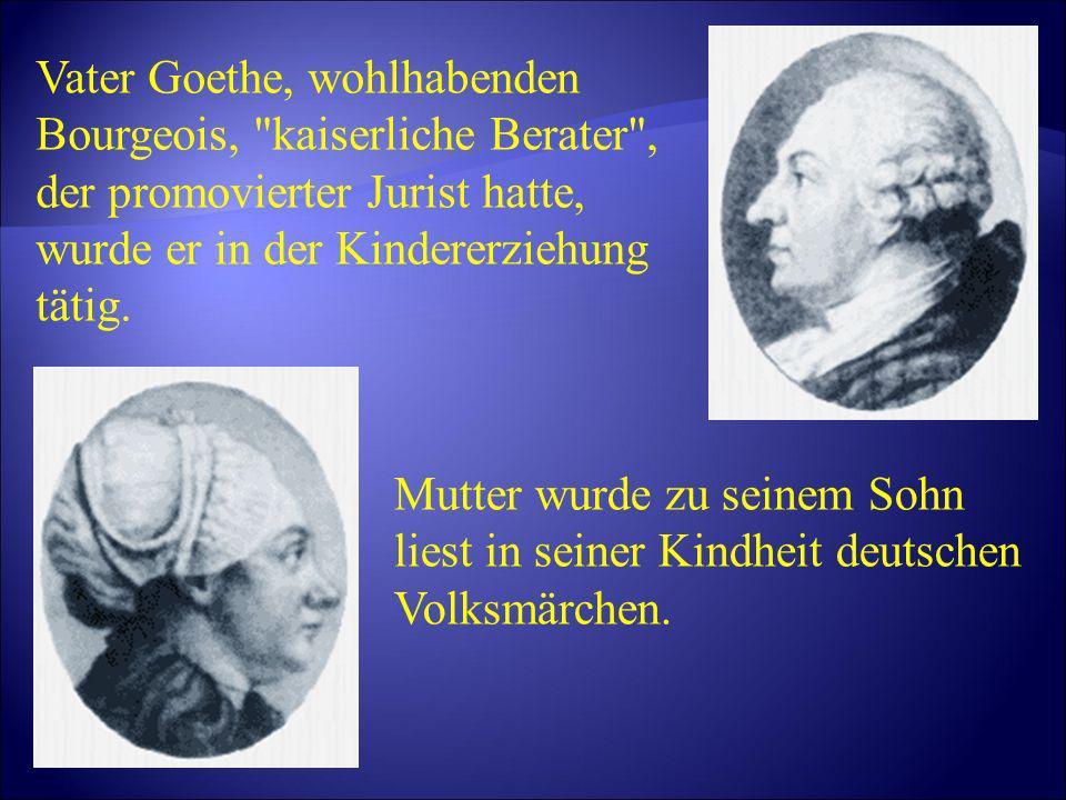 Vater Goethe, wohlhabenden Bourgeois, kaiserliche Berater , der promovierter Jurist hatte, wurde er in der Kindererziehung tätig.