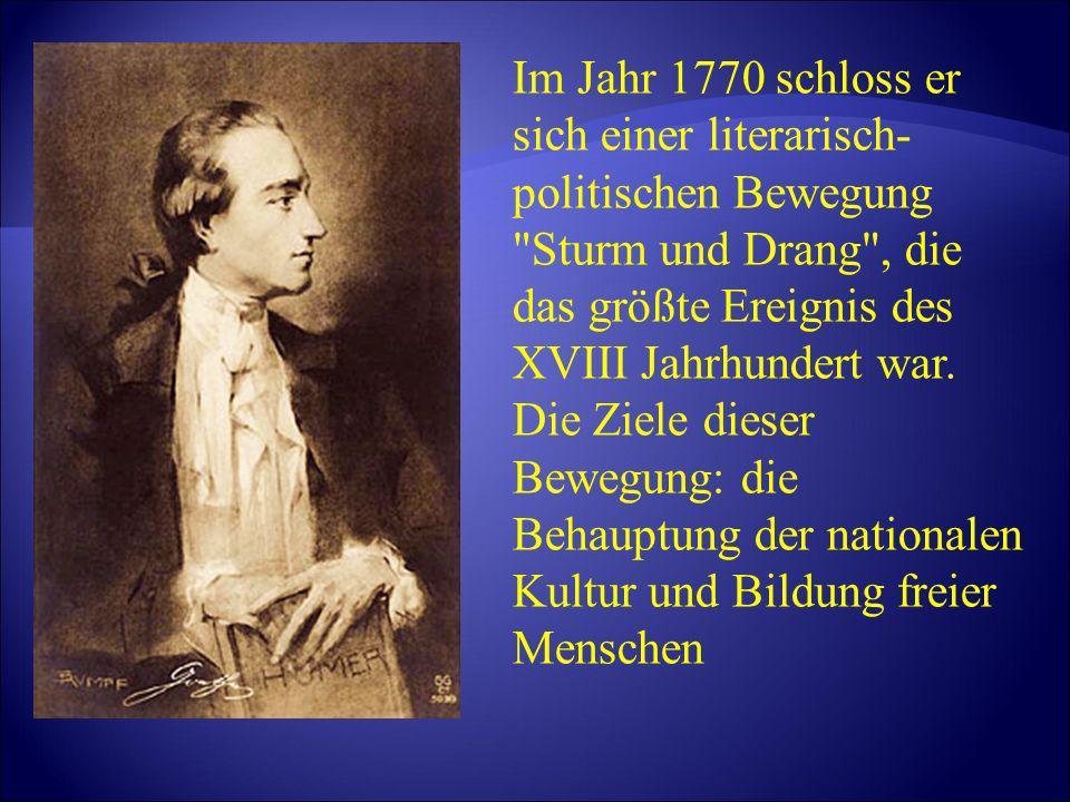 Im Jahr 1770 schloss er sich einer literarisch-politischen Bewegung Sturm und Drang , die das größte Ereignis des XVIII Jahrhundert war.