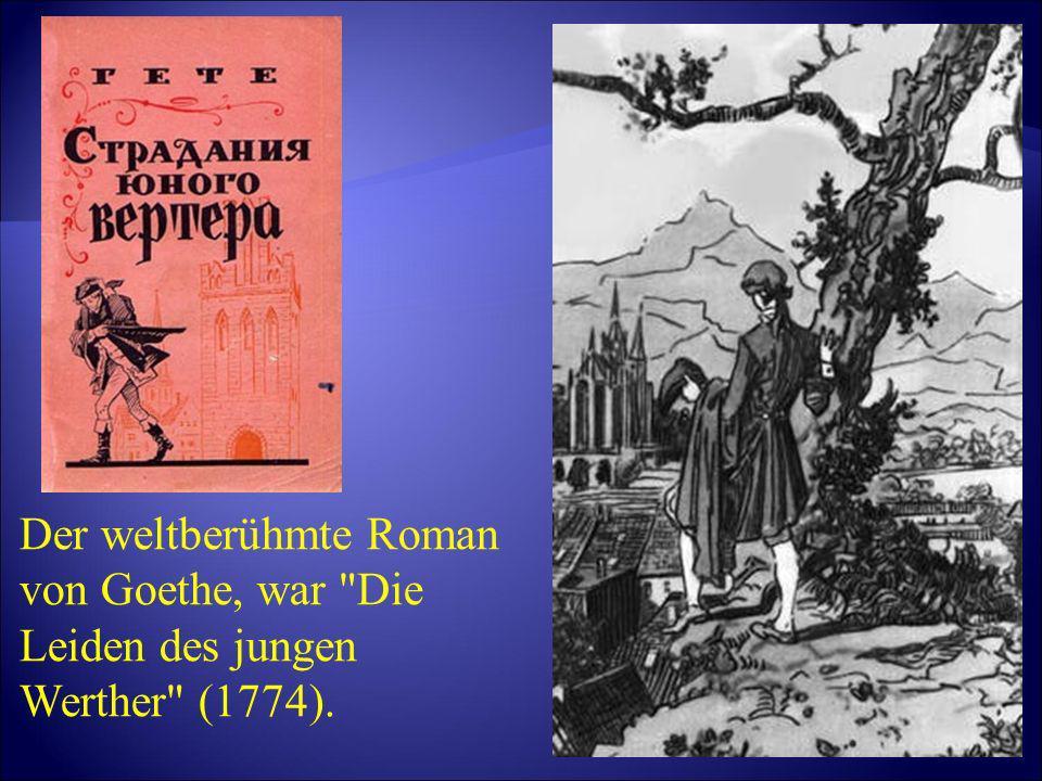 Der weltberühmte Roman von Goethe, war Die Leiden des jungen Werther (1774).